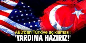ABD'den Türkiye açıklaması! 'Yardıma hazırız!'