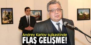 Andrey Karlov suikastinde flaş gelişme!