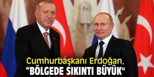 """Cumhurbaşkanı Erdoğan, """"Bölgede sıkıntı büyük"""""""