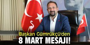 Başkan Gümrükçü'den 8 Mart mesajı!