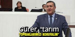 """Gürer, """"tarım topraklarımızı koruyalım"""""""