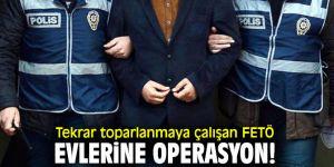 Terör örgütü FETÖ'nün evlerine operasyon!