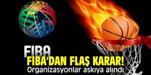 FIBA'dan flaş karar! Organizasyonlar askıya alındı