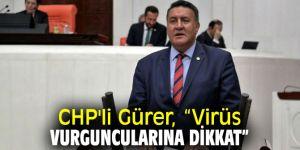 "CHP'li Gürer, ""Virüs vurguncularına dikkat"""