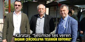 """Karataş, """"Sesimize ses veren Başkan Çerçioğlu'na teşekkür ediyoruz"""""""