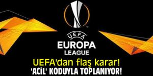 UEFA'dan flaş karar! 'Acil' koduyla toplanıyor!