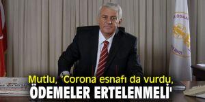 Başkan Zekeriya Mutlu, 'Corona esnafı da vurdu, ödemeler ertelenmeli'