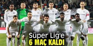 Süper Lig'e 6 maç kaldı