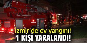 İzmir'de ev yangını! 1 kişi yaralandı!