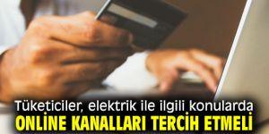 Tüketiciler, elektrik ile ilgili konularda online kanalları tercih etmeli