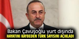 Bakan Çavuşoğlu yurt dışında hayatını kaybeden Türk sayısını açıkladı