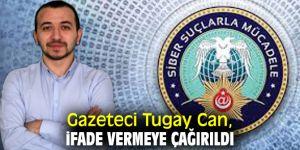 Gazeteci Tugay Can, ifade vermeye çağrıldı