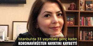 Eski milletvekilinin yeğeni 33 yaşında koronavirüsten hayatını kaybetti