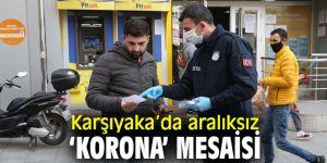 Karşıyaka'da aralıksız 'korona' mesaisi