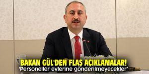 Bakan Gül'den flaş açıklamalar! 'Personeller evlerine gönderilmeyecekler!