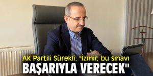 """AK Partili Sürekli, """"İzmir, bu sınavı başarıyla verecek"""""""