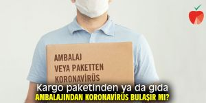 Kargo paketinden ya da gıda ambalajından koronavirüs bulaşma riski!