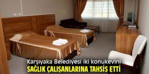 Karşıyaka Belediyesi'ndensağlık çalışanlarına konuk evi tahsisi!