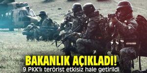 Bakanlık açıkladı! 9 PKK'lı terörist etkisiz hale getirildi