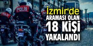 İzmir'de araması olan 18 kişi yakalandı