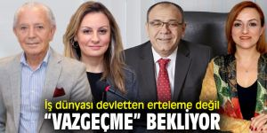 İzmir iş dünyası temsilcilerinden erteleme açıklaması