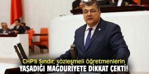 CHP'li Sındır, sözleşmeli öğretmenlerin yaşadığı mağduriyete dikkat çekti!