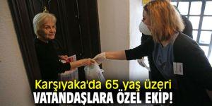 Karşıyaka'da 65 yaş üzeri vatandaşlara özel ekip!