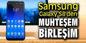 Samsung Galaxy S8'den muhteşem birleşim
