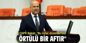 """CHP'li Bakan, """"Bu infaz düzenlemesi örtülü bir aftır"""""""