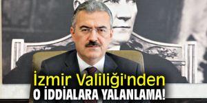 İzmir Valiliği'nden o iddialara yalanlama!
