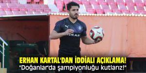 """Erhan Kartal'dan iddialı açıklama! """"Doğanlar'da şampiyonluğu kutlarız!"""""""