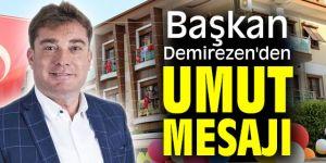 Başkan Demirezen'den umut mesajı