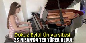 Dokuz Eylül Üniversitesi, 23 Nisan'da tek yürek oldu!