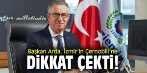Başkan Arda, İzmir'in Çernobili'ne dikkat çekti!