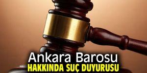 Ankara Barosu hakkında suç duyurusu