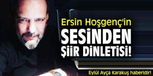 Ersin Hoşgenç'in sesinden şiir dinletisi!