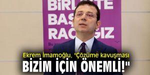 """Ekrem İmamoğlu, """"Çözüme kavuşması bizim için önemli!"""""""