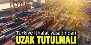 Türkiye ithalat yasağından uzak tutulmalı