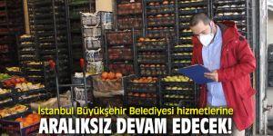 İstanbul Büyükşehir Belediyesi hizmetlerine aralıksız devam edecek!