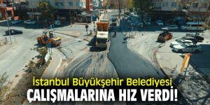 İstanbul Büyükşehir Belediyesi çalışmalarına hız verdi!