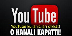 YouTube kullanıcıları dikkat! O kanalı kapattı!