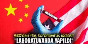 """ABD'den flaş koronavirüs iddiası! """"Laboratuvarda yapıldı"""""""