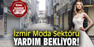 İzmir Moda Sektörü Yardım Bekliyor!