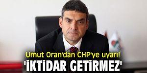 Umut Oran'dan CHP'ye uyarı! 'İktidar getirmez'