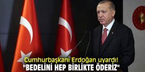 """Cumhurbaşkanı Erdoğan uyardı! """"Bedelini hep birlikte öderiz"""""""