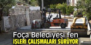 Foça Belediyesi fen işleri çalışmaları sürüyor