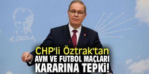 CHP'li Öztrak'tan AVM ve futbol maçları kararına tepki!