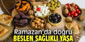 Ramazan'da doğru beslen sağlıklı yaşa