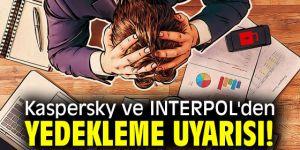 Kaspersky ve INTERPOL'den yedekleme uyarısı!