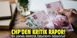 CHP'den kritik rapor! 'En pahalı elektrik faturasını ödüyoruz'
